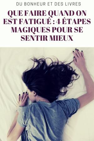 Que faire quand on est fatigué : 4 étapes magiques pour se sentir mieux