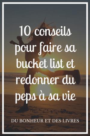 Bucket List : 10 conseils pour faire sa bucket list et redonner du peps à sa vie