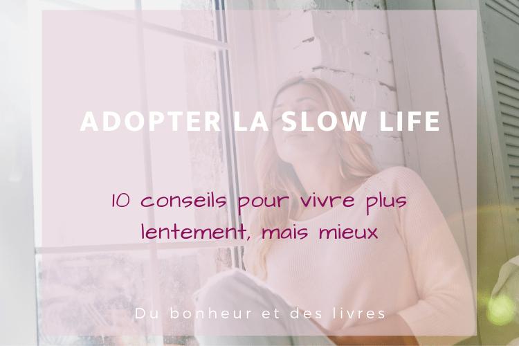 Slow life : 10 conseils pour vivre plus lentement, mais mieux