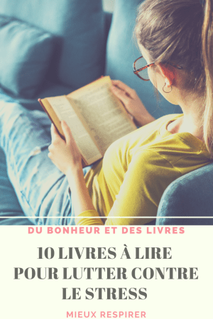 Lutter contre le stress : 10 livres à lire pour mieux respirer