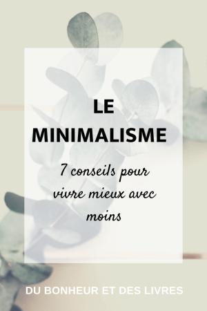 Le minimalisme : 7 conseils pour vivre mieux avec moins