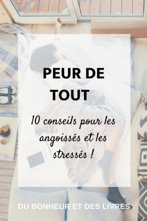 Peur de tout : les 10 meilleurs conseils pour les angoissés et les stressés !