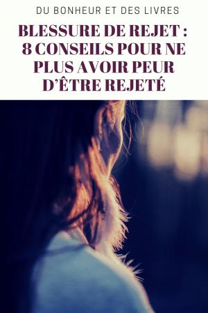 Blessure de rejet : 8 conseils pour ne plus avoir peur d'être rejeté
