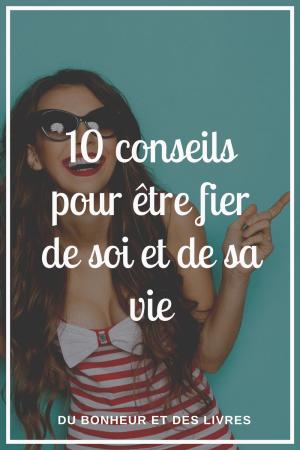 Être fier de soi : 10 conseils pour ressentir de la fierté pour soi
