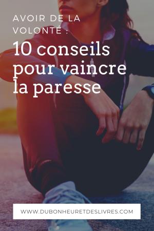 Avoir de la volonté : 10 conseils pour vaincre la paresse