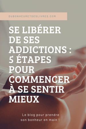 Tu as des addictions ? Tu ne sais pas comment t'en sortir ? ✨ Découvre 5 étapes à suivre pour se libérer de ses addictions en douceur.