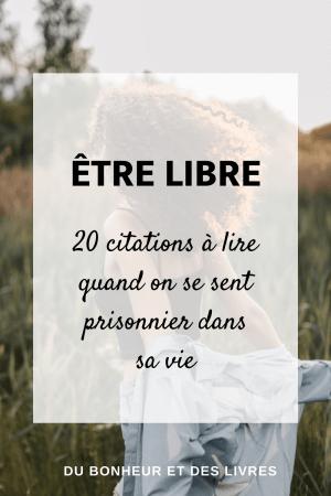 Être libre : 20 citations à lire quand on se sent prisonnier dans sa vie