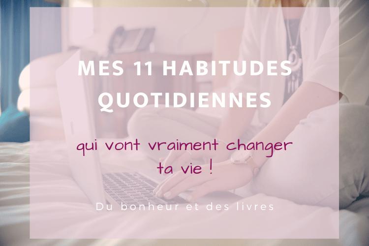 Mes 11 habitudes quotidiennes qui vont vraiment changer ta vie