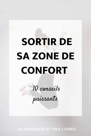 Comment sortir de sa zone de confort : 10 conseils puissants