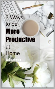3 ways to be more productive at home