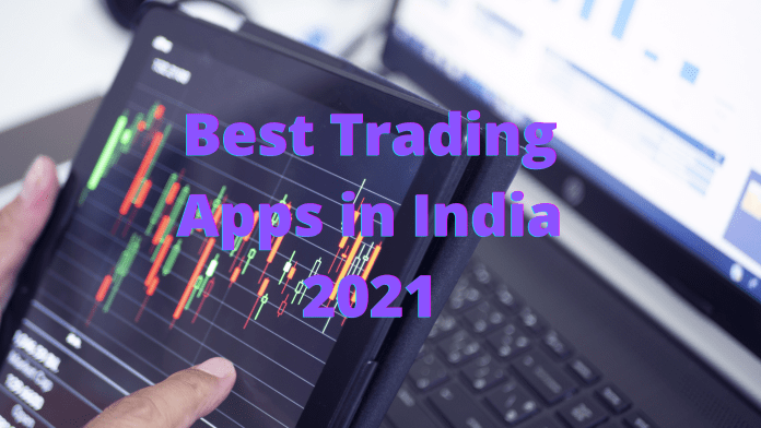 Best Trading Apps in India 2021
