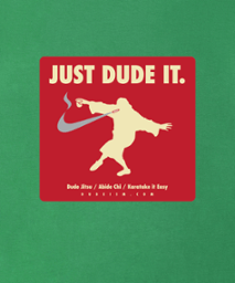 just dude it