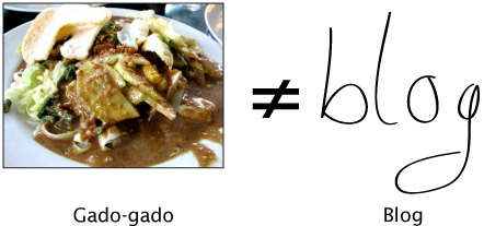 Gado-gado does not equal blog