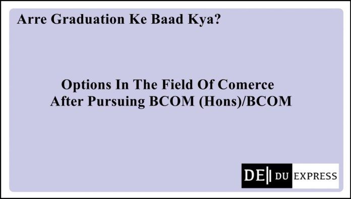 Options After BCOM : Studying Commerce In DU But Not Sure Of What After College?