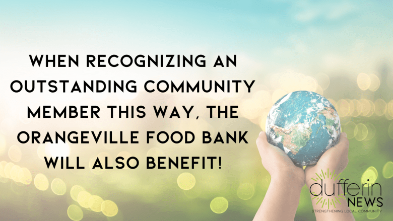 When recognizing an outstanding community member through the COVID-19 Community Recognition Awards, the Orangevillle Food Bank will also benefit!