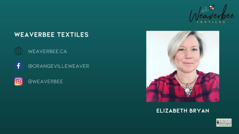 Weaverbee Textiles - Elizabeth Bryan - Dufferin's Spotlight on Business