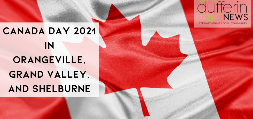 CANADA DAY 2021 IN ORANGEVILLE, GRAND VALLEY, AND SHELBURNE