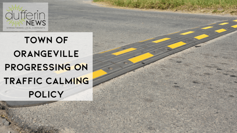 TOWN OF ORANGEVILLE PROGRESSING ON TRAFFIC CALMING POLICY