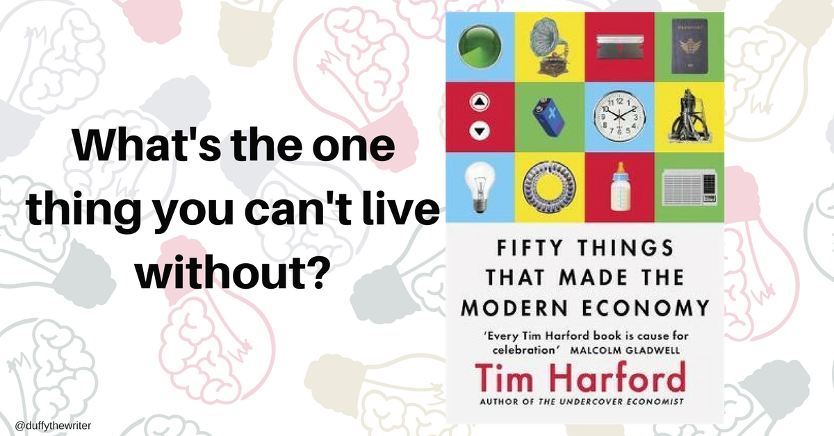 What item can't you live without? Fifty Things That Made The Modern Economy
