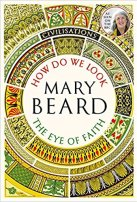 how do we look the eye of faith Mary Beard
