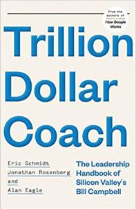 Trillion Dollar Coach. Leadership handbook of legendary coach and Silicon Valley executive Bill Campbell.