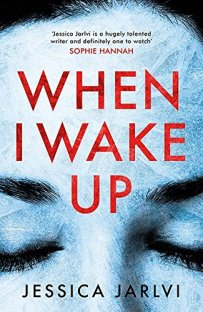 reasons why we can't resist psychological thrillers. when I wake up by Jessica Jarlvi