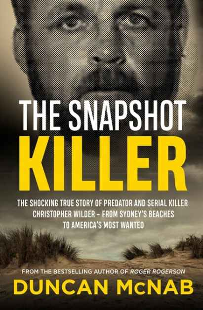 The Snapshot Killer by Duncan McNab. Did Chris Wilder Commit the Wanda Beach Murders?