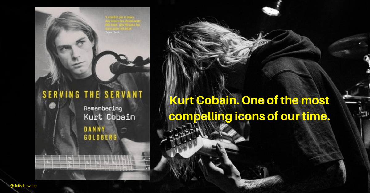 Serving The Servant remembering Kurt Cobain