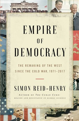 Empire Of Democracy book review. A big book with big content. The remaking of the west since the Cold War 1971-2017