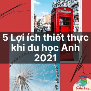 5 LỢI ÍCH THIẾT THỰC KHI DU HỌC ANH 2021
