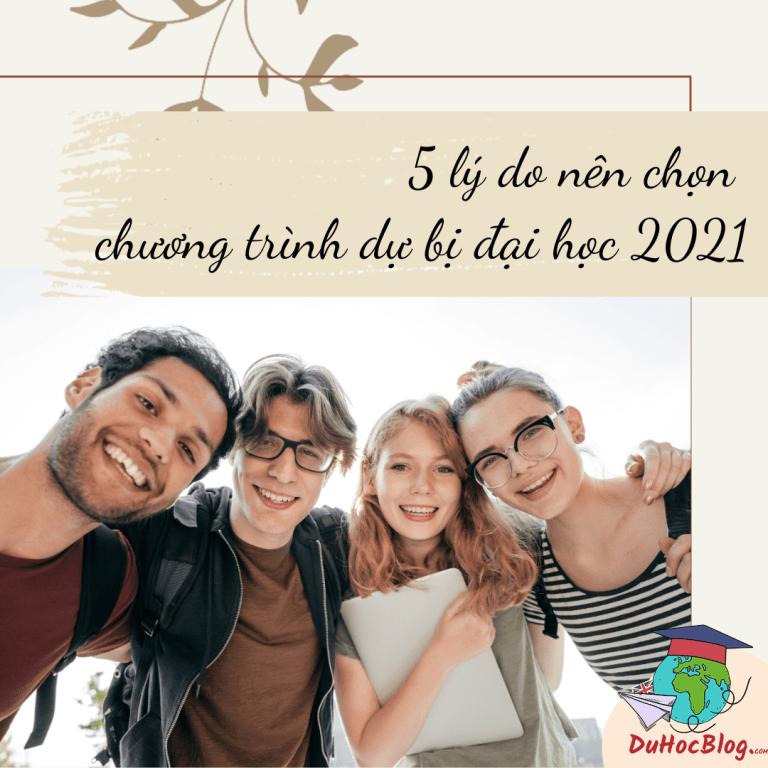5 LÝ DO NÊN CHỌN CHƯƠNG TRÌNH DỰ BỊ ĐẠI HỌC 2021