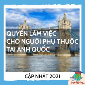 QUYỀN LÀM VIỆC CHO NGƯỜI PHỤ THUỘC TẠI ANH QUỐC (CẬP NHẬT 2021)