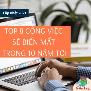TOP 8 CÔNG VIỆC BIẾN MẤT TRONG 10 NĂM TỚI (CẬP NHẬT 2021)
