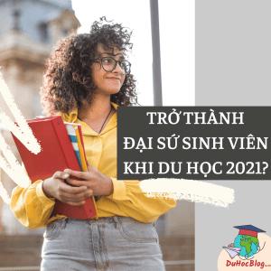 TRỞ THÀNH ĐẠI SỨ SINH VIÊN KHI DU HỌC 2021?