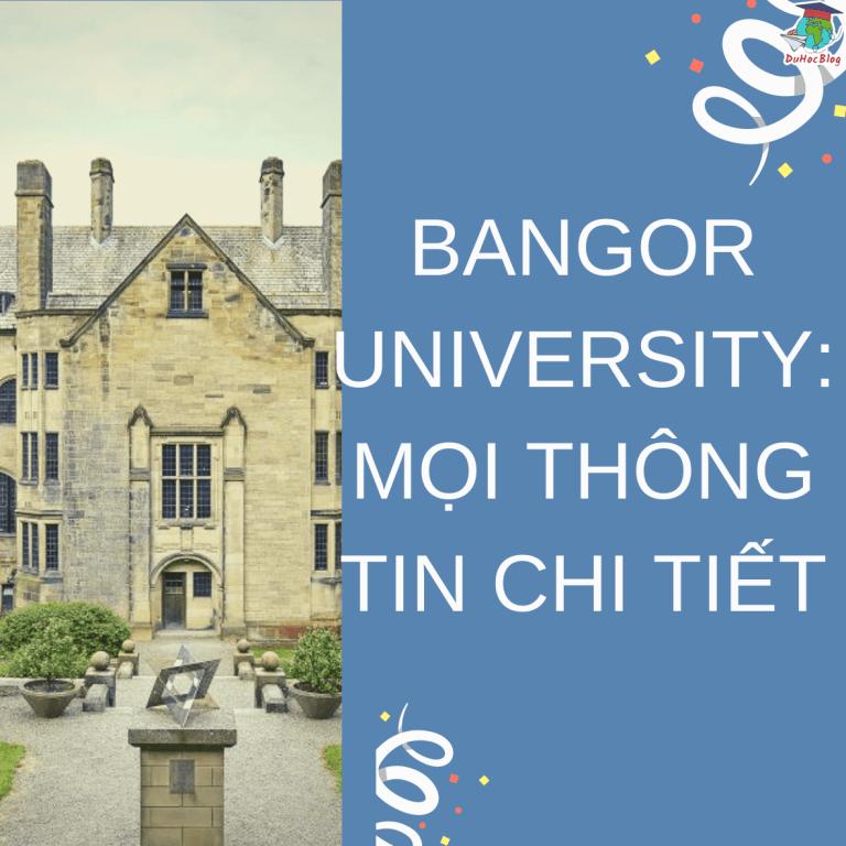 BANGOR UNIVERSITY: MỌI THÔNG TIN CHI TIẾT