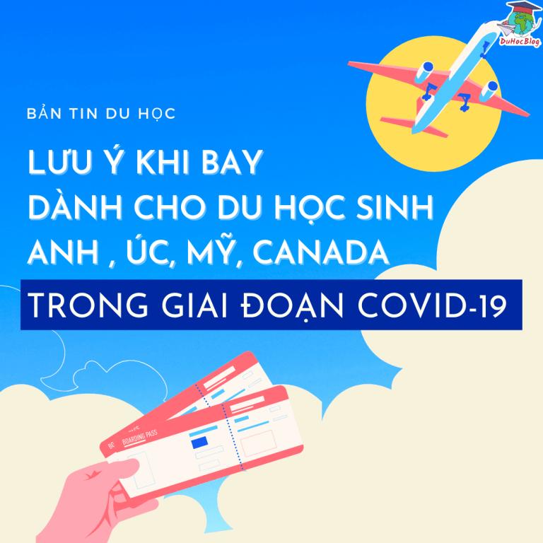 LƯU Ý KHI BAY DÀNH CHO DU HỌC SINH ANH , ÚC, MỸ, CANADA TRONG GIAI ĐOẠN COVID-19