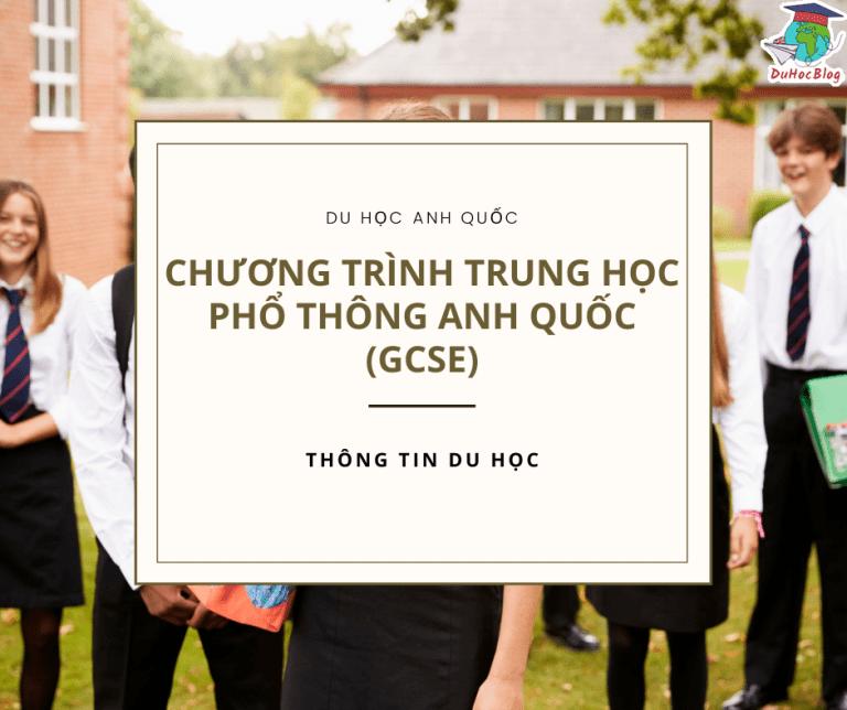 CHƯƠNG TRÌNH TRUNG HỌC PHỔ THÔNG ANH QUỐC (GCSE)