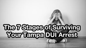 Tampa DUI lawyer reveals the 7 Stages of Surviving Your Tampa DUI Arrest