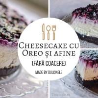 Cheesecake cu biscuiți Oreo și afine - rețetă VIDEO