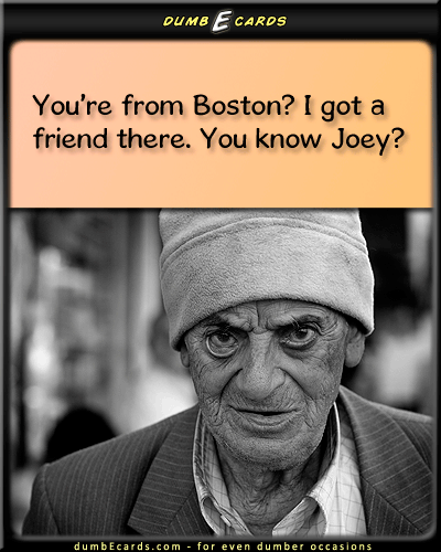 Joey From Boston For Even Dumber