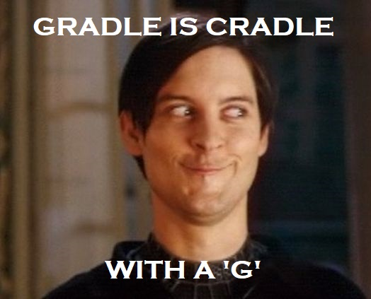 gradle is cradle meme