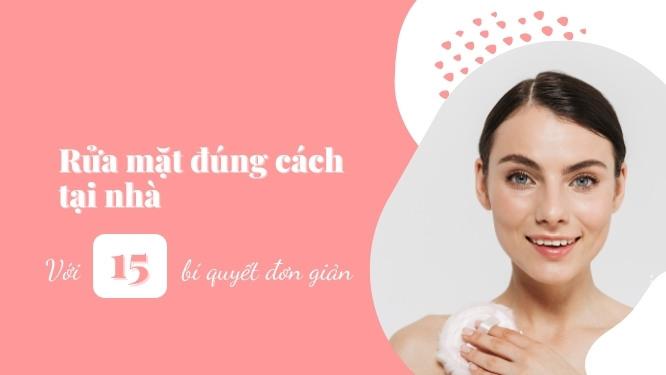 Read more about the article Rửa mặt đúng cách tại nhà với 15 bí quyết đơn giản
