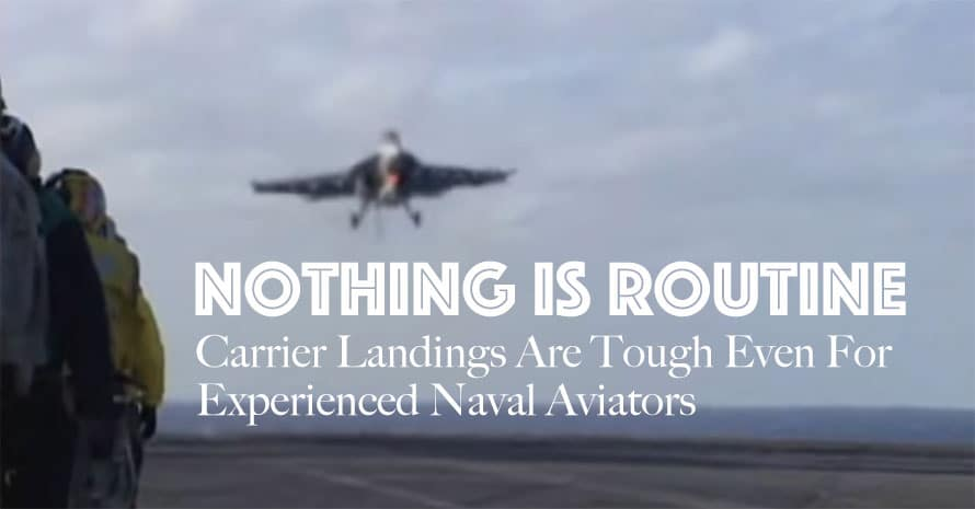 Nothing is Routine - Carrier Landings Are Tough Even For Experienced Naval Aviators
