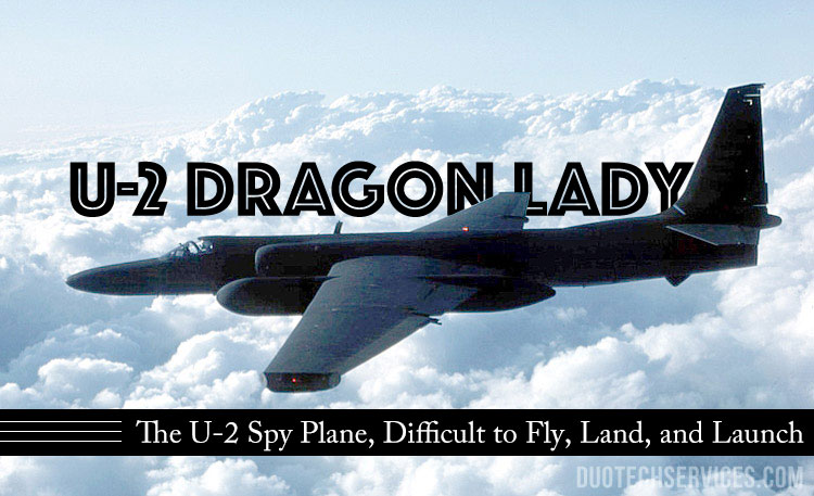 The U-2 Spy Plane, Difficult to Fly, Land, and Launch