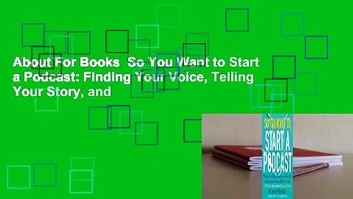 About-For-Books-So-You-Want-to-Start-a-Podcast-Finding-Your-Voice-Telling-Your-Story-and