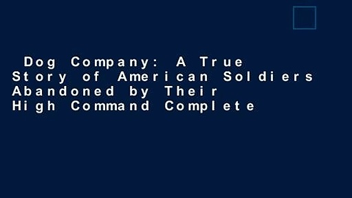 Dog-Company-A-True-Story-of-American-Soldiers-Abandoned-by-Their-High-Command-Complete