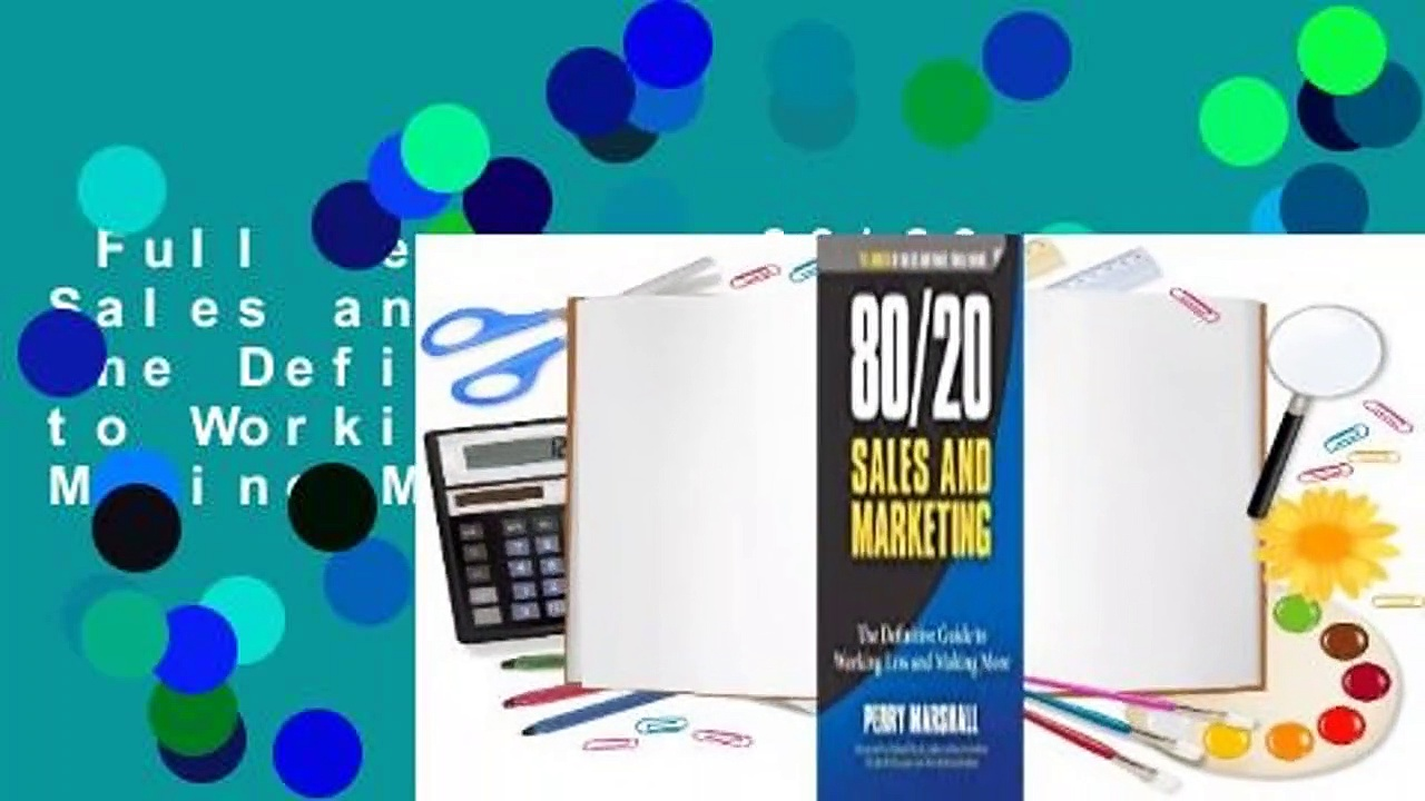 Full version 8020 Sales and Marketing The Definitive Guide to Working Less and Making More - Full version  80/20 Sales and Marketing: The Definitive Guide to Working Less and Making More