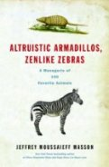 Altruistic Armadillos, Zenlike Zebras: A Menagerie of 100 Favorite Animals