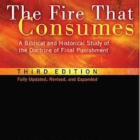 Book Review: The Fire That Consumes: A Biblical and Historical Study of the Doctrine of Final Punishment, Third Edition, by Edward William Fudge