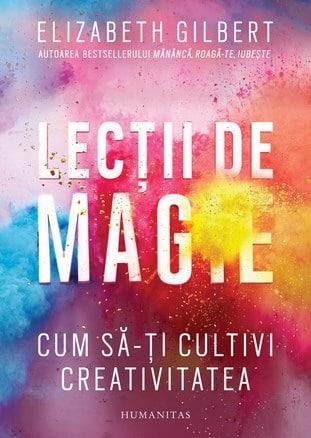 Big Magic Lecții de magie de Elizabeth Gilbert